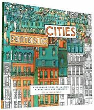 Fantastic Cities: A Coloring Book of Amazing Places Real and Imagined,