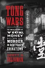 Tong Wars : The Untold Story of Vice, Money, and Murder in New York's...