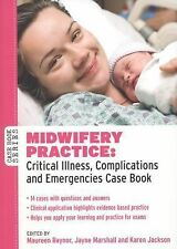 Midwifery Practice : Critical Illness, Complications and Emergencies Case...