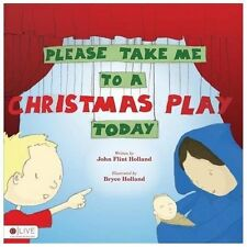 Please Take Me to a Christmas Play Today by John Flint Holland (2013, Paperback)