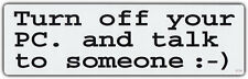 Bumper Sticker: Turn Off Your PC and Talk To Someone :-)