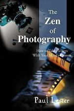 The Zen of Photo : How to Take Pictures with Your Mind's Camera by Paul M....