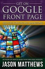 Get on Google Front Page by Jason Matthews (2011, Paperback)