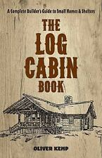 The Log Cabin Book~Complete Builder's Guide to Small Homes and Shelters~NEW