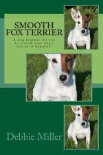 Smooth Fox Terrier : A Dog Journal for You to Record Your Dog's Life As It...