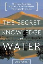 The Secret Knowledge of Water : There Are Two Easy Ways to Die in the Desert:...