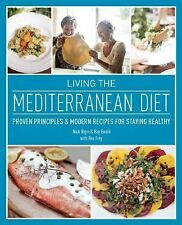 Living the Mediterranean Diet : Proven Principles and Modern Recipes for...
