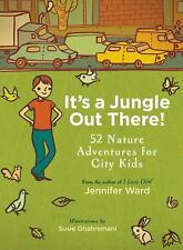It's a Jungle Out There!: 52 Nature Adventures for City Kids-ExLibrary