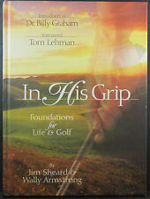 In His Grip : Foundations for Life & Golf by Jim Sheard & Wally Armstrong