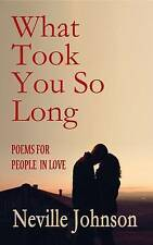 What Took You So Long: Poems for People in Love by Neville L Johnson...