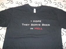 Medium- I Hope They Serve Beer In Hell T- Shirt