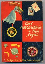 Cosi interpreterai i tuoi sogni Ed.G.M.Nettuno Omnia Bologna 1964 W