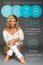 The 5-6-7-8 Diet : The 14-Day Plan for Healthy, Lasting Weight Loss by Kym Johns