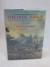 Alan Moorhead  THE FATAL IMPACT  The Invasion Of The South Pacific  1767-1840
