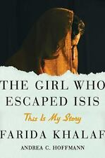 THE GIRL WHO ESCAPED ISIS : THIS IS MY STORY BY FARIDA KHALAF / NEW HARDCOVER