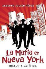 La Mafia en Nueva York : Historia Satirica by Alberto Julian Perez (2012,...