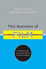 This Business of Film: A Practical Guide to Achieving Success in the Film Indust