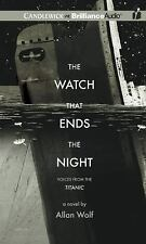 The Watch That Ends the Night : Voices from the Titanic by Allan Wolf (2013,...