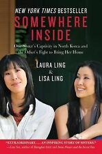 Somewhere Inside : One Sister's Captivity in North Korea and the Other's...