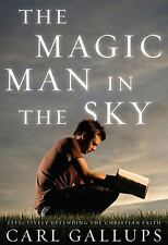 The Magic Man in the Sky : Effectively Defending the Christian Faith by Carl...