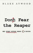 Don't Fear the Reaper : Why Every Author Needs an Editor by Blake Atwood...