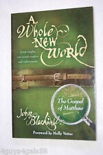 A Whole New World : The Gospel of Matthew by John Blackwell (2011, Paperback)