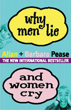 Allan Pease, Barbara Pease Why Men Lie and Women Cry: How to Get What You Want O
