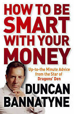 How to be Smart with Your Money by Duncan Bannatyne (Paperback) New Book