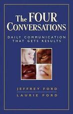 The Four Conversations : Daily Communication That Gets Results by Jeffrey...