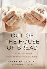 Out of the House of Bread : Satisfying Your Hunger for God with the Spiritual...