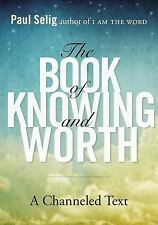 The Book of Knowing and Worth : A Channeled Text by Paul Selig (2013, Paperback)
