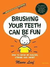 Brushing Your Teeth Can Be Fun : And Lots of Other Good Ideas for How to Grow...