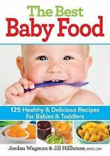 The Best Baby Food: 125 Healthy and Delicious Recipes for Babies and Toddlers, H