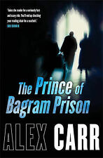 Carr, Alex The Prince of Bagram Prison Very Good Book