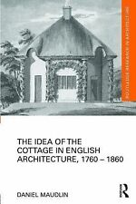 IDEA OF THE COTTAGE IN ENGLISH ARCHITECTURE, 1760-1860 - NEW HARDCOVER BOOK