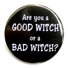 ARE YOU A GOOD WITCH OR A BAD WITCH - Pinback Button Badge 1.5""