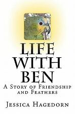 Life with Ben : A Story of Friendship and Feathers by Jessica Hagedorn (2010,...