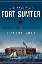 Landmarks: A History of Fort Sumter : Building a Civil War Landmark by M....