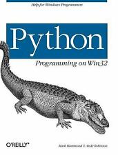 Python Programming On Win32: Help for Windows Programmers Hammond, Mark, Robins
