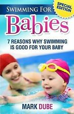 Swimming for Babies : 7 Reasons Why Swimming Is Good for Your Baby by Mark...