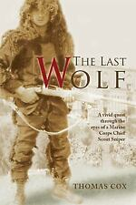 The Last Wolf : A Vivid Quest Through the Eyes of A Marine Corps Chief Scout...