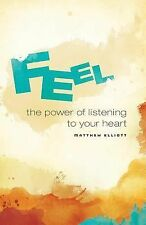 Feel: the Power of Listening to Your Heart by Matthew Elliott (2014, Paperback)