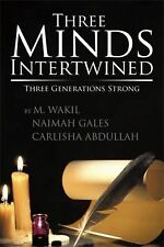 Three Minds Intertwined : Three Generations Strong by M. Wakil Naimah Gales...