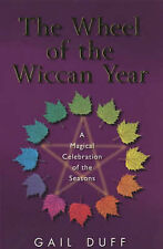 The Wheel of the Wiccan Year: How to Enrich Your Life Through The Magic of...