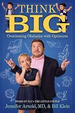 Think Big: Overcoming Obstacles with Optimism by Jennifer Arnold, Bill Klein