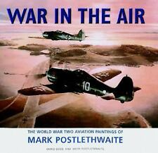 War in the Air : The World War Two Aviation Paintings of Mark Postlethwaite...