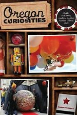 Oregon Curiosities: Quirky Characters, Roadside Oddities, And Other Offbeat Stu