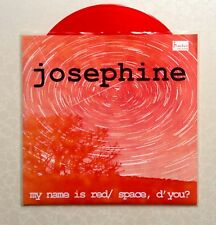 JOSEPHINE - MY NAME IS RED/SPACE * 7 INCH RED VINYL * 70/500 LTD * FREE P&P UK