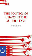 The Politics of Chaos in the Middle East, Olivier Roy, New Book