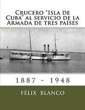 Crucero Isla de Cuba Al Servicio de la Armada de Tres Países by Felix Blanco...